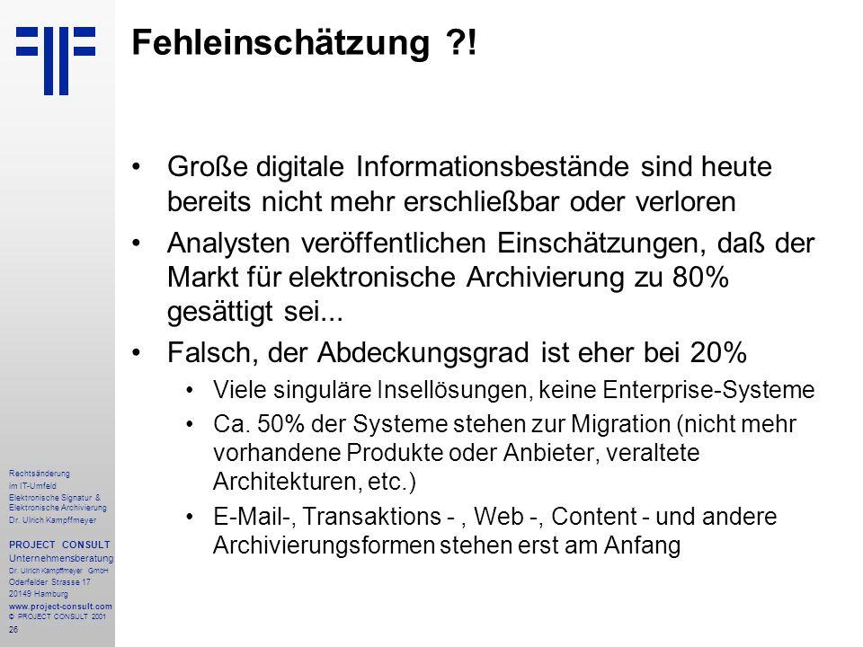 26 Rechtsänderung im IT-Umfeld Elektronische Signatur & Elektronische Archivierung Dr. Ulrich Kampffmeyer PROJECT CONSULT Unternehmensberatung Dr. Ulr
