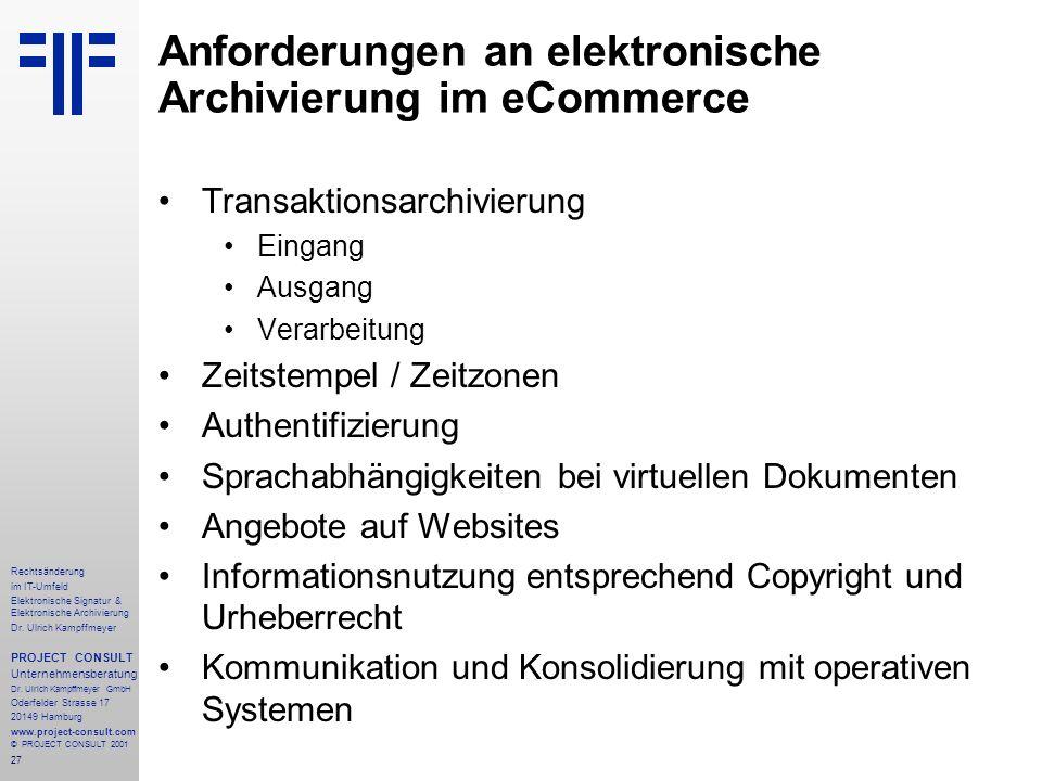 27 Rechtsänderung im IT-Umfeld Elektronische Signatur & Elektronische Archivierung Dr. Ulrich Kampffmeyer PROJECT CONSULT Unternehmensberatung Dr. Ulr