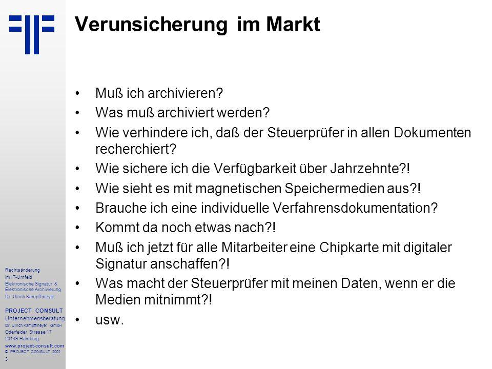 3 Rechtsänderung im IT-Umfeld Elektronische Signatur & Elektronische Archivierung Dr. Ulrich Kampffmeyer PROJECT CONSULT Unternehmensberatung Dr. Ulri