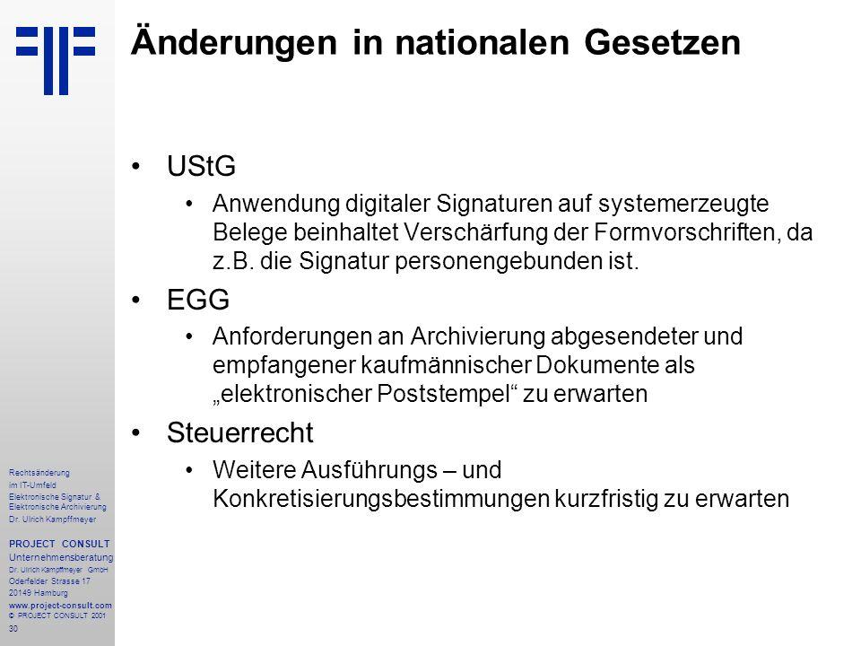 30 Rechtsänderung im IT-Umfeld Elektronische Signatur & Elektronische Archivierung Dr. Ulrich Kampffmeyer PROJECT CONSULT Unternehmensberatung Dr. Ulr