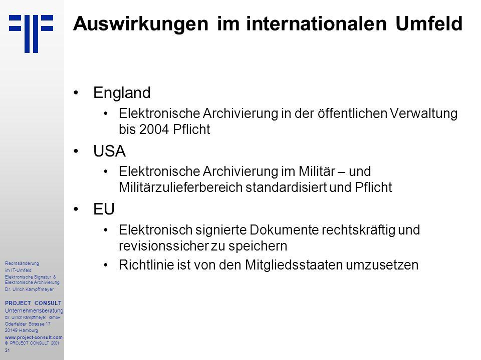 31 Rechtsänderung im IT-Umfeld Elektronische Signatur & Elektronische Archivierung Dr. Ulrich Kampffmeyer PROJECT CONSULT Unternehmensberatung Dr. Ulr