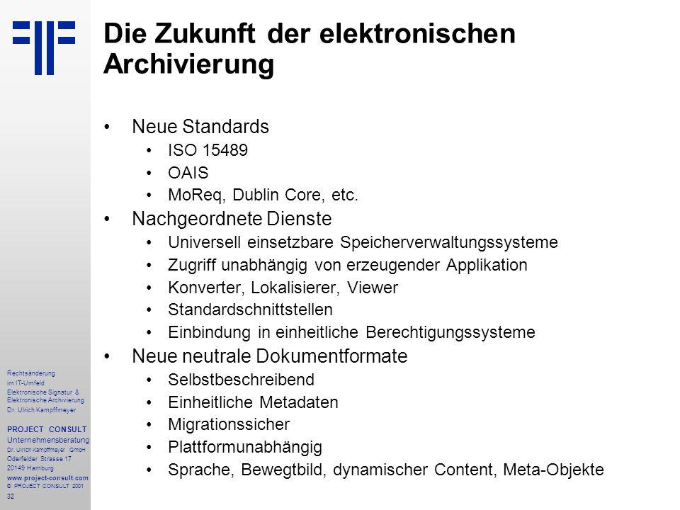 32 Rechtsänderung im IT-Umfeld Elektronische Signatur & Elektronische Archivierung Dr. Ulrich Kampffmeyer PROJECT CONSULT Unternehmensberatung Dr. Ulr