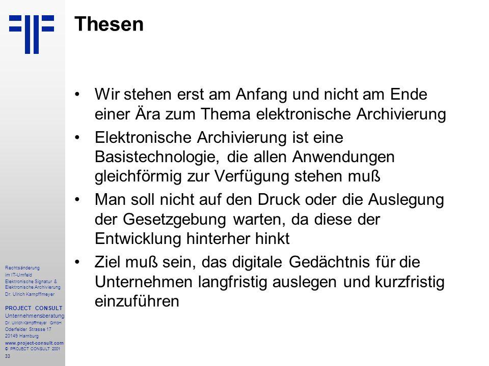 33 Rechtsänderung im IT-Umfeld Elektronische Signatur & Elektronische Archivierung Dr. Ulrich Kampffmeyer PROJECT CONSULT Unternehmensberatung Dr. Ulr