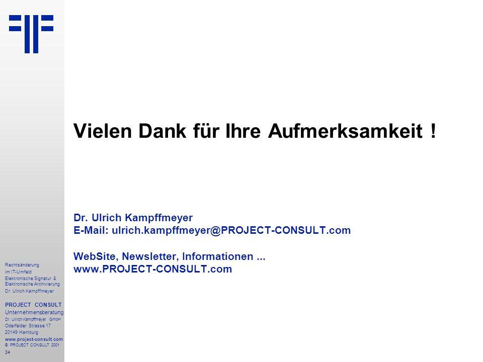 34 Rechtsänderung im IT-Umfeld Elektronische Signatur & Elektronische Archivierung Dr. Ulrich Kampffmeyer PROJECT CONSULT Unternehmensberatung Dr. Ulr