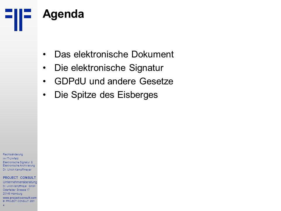 4 Rechtsänderung im IT-Umfeld Elektronische Signatur & Elektronische Archivierung Dr. Ulrich Kampffmeyer PROJECT CONSULT Unternehmensberatung Dr. Ulri