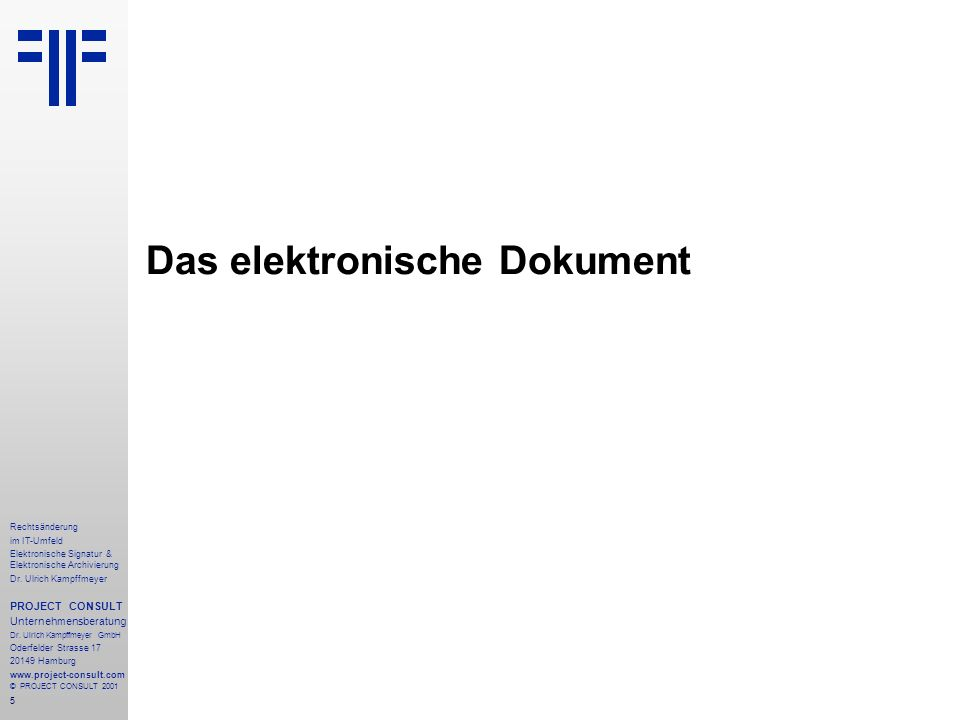 5 Rechtsänderung im IT-Umfeld Elektronische Signatur & Elektronische Archivierung Dr. Ulrich Kampffmeyer PROJECT CONSULT Unternehmensberatung Dr. Ulri