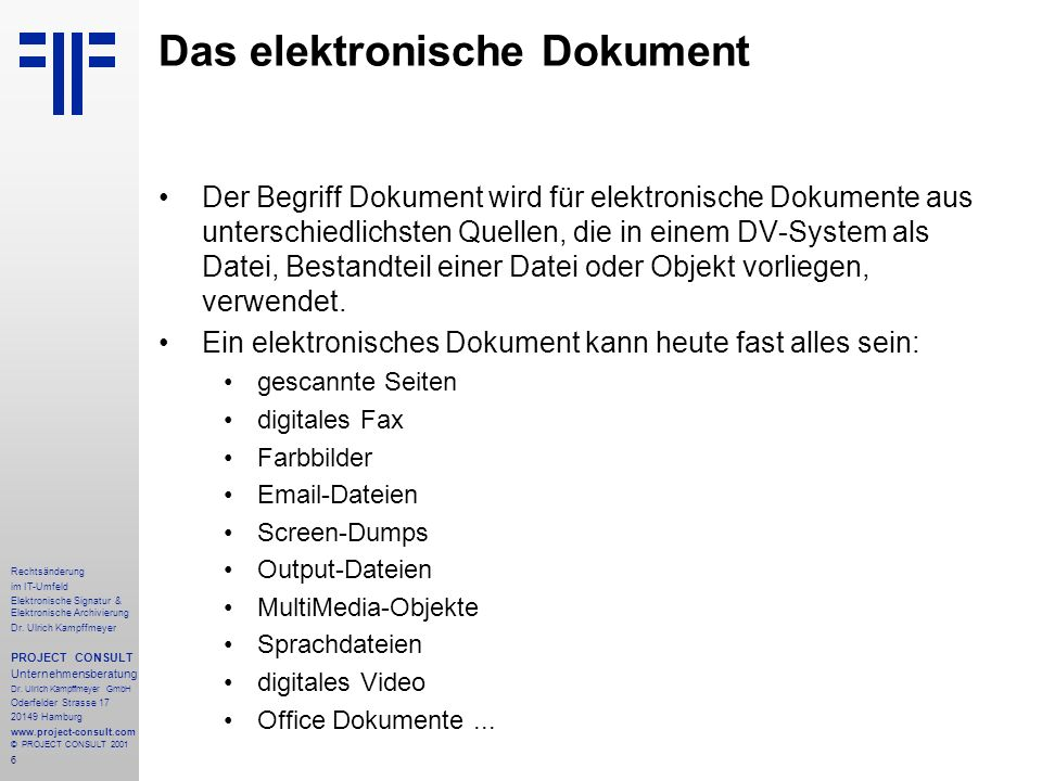 6 Rechtsänderung im IT-Umfeld Elektronische Signatur & Elektronische Archivierung Dr. Ulrich Kampffmeyer PROJECT CONSULT Unternehmensberatung Dr. Ulri