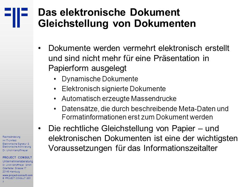 7 Rechtsänderung im IT-Umfeld Elektronische Signatur & Elektronische Archivierung Dr. Ulrich Kampffmeyer PROJECT CONSULT Unternehmensberatung Dr. Ulri
