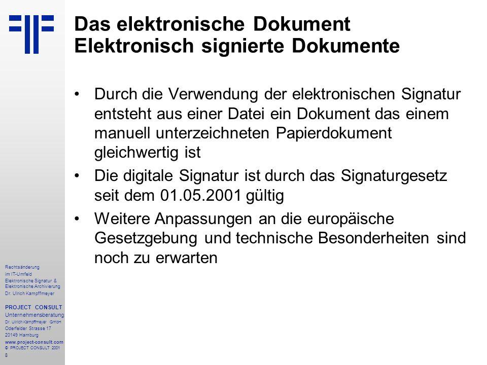 8 Rechtsänderung im IT-Umfeld Elektronische Signatur & Elektronische Archivierung Dr. Ulrich Kampffmeyer PROJECT CONSULT Unternehmensberatung Dr. Ulri