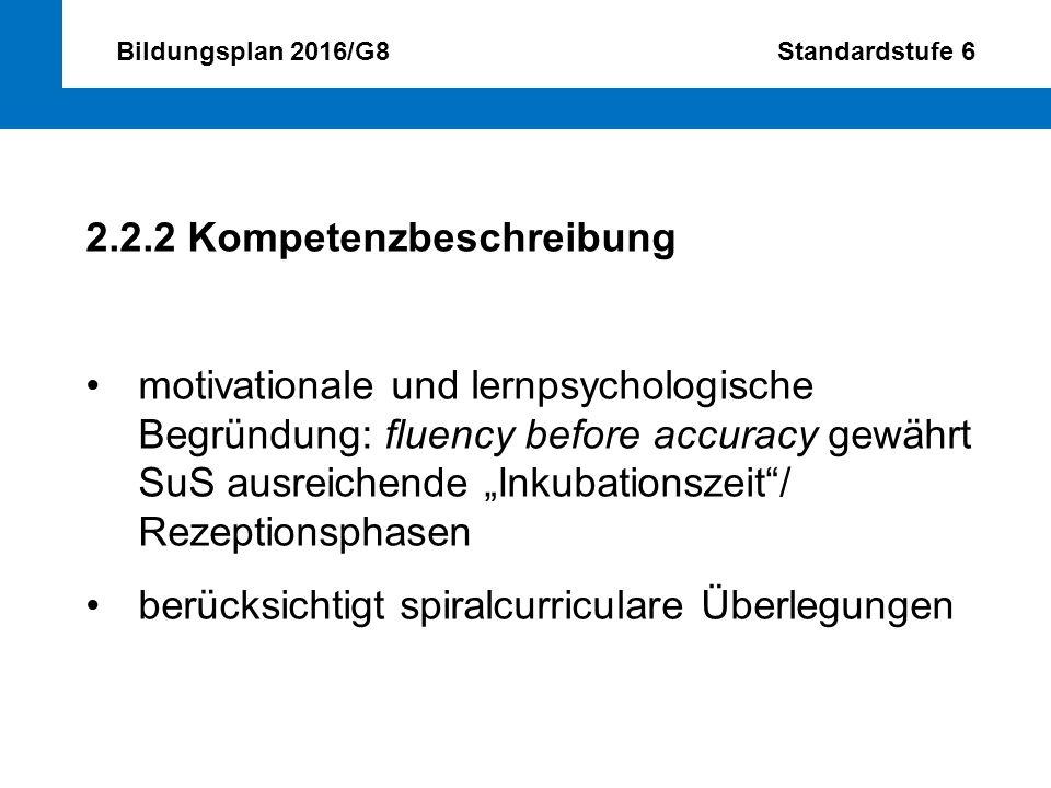Bildungsplan 2016/G8 Standardstufe 6 2.2.2 Kompetenzbeschreibung motivationale und lernpsychologische Begründung: fluency before accuracy gewährt SuS