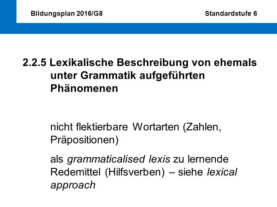 Bildungsplan 2016/G8 Standardstufe 6 2.2.5 Lexikalische Beschreibung von ehemals unter Grammatik aufgeführten Phänomenen nicht flektierbare Wortarten