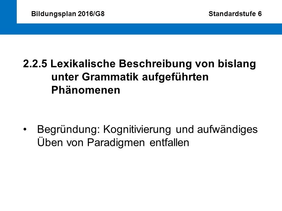 Bildungsplan 2016/G8 Standardstufe 6 2.2.5 Lexikalische Beschreibung von bislang unter Grammatik aufgeführten Phänomenen Begründung: Kognitivierung un