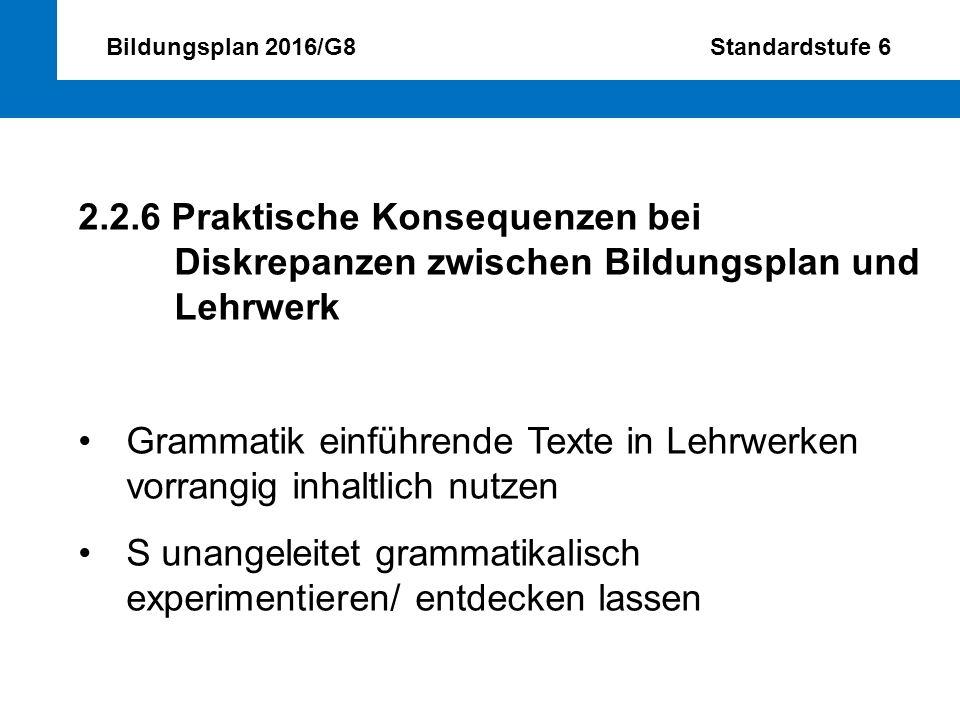 Bildungsplan 2016/G8 Standardstufe 6 2.2.6 Praktische Konsequenzen bei Diskrepanzen zwischen Bildungsplan und Lehrwerk Grammatik einführende Texte in