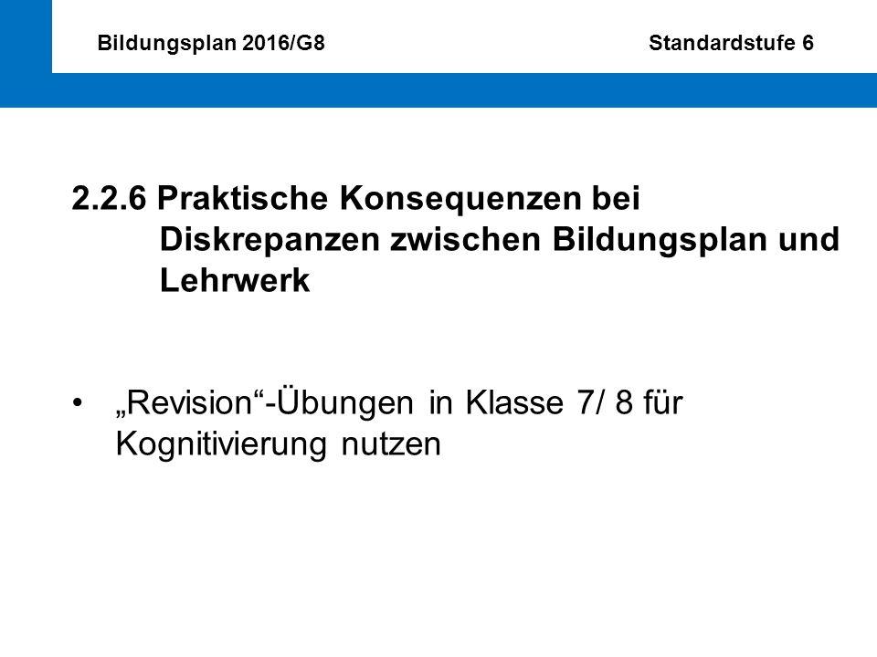 """Bildungsplan 2016/G8 Standardstufe 6 2.2.6 Praktische Konsequenzen bei Diskrepanzen zwischen Bildungsplan und Lehrwerk """"Revision""""-Übungen in Klasse 7/"""