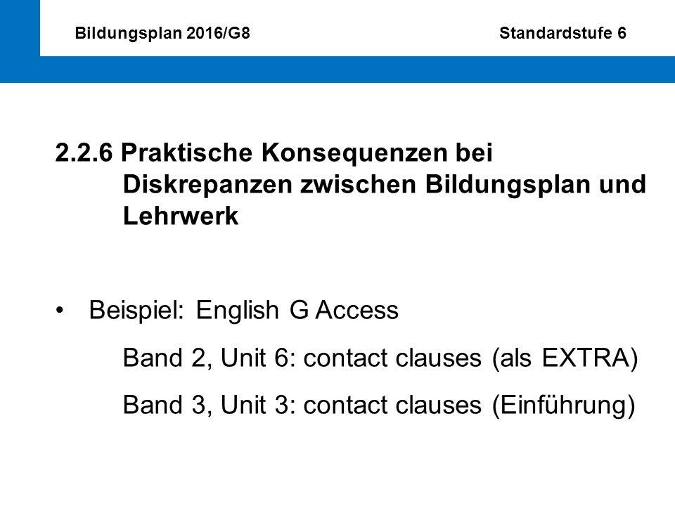 Bildungsplan 2016/G8 Standardstufe 6 2.2.6 Praktische Konsequenzen bei Diskrepanzen zwischen Bildungsplan und Lehrwerk Beispiel: English G Access Band