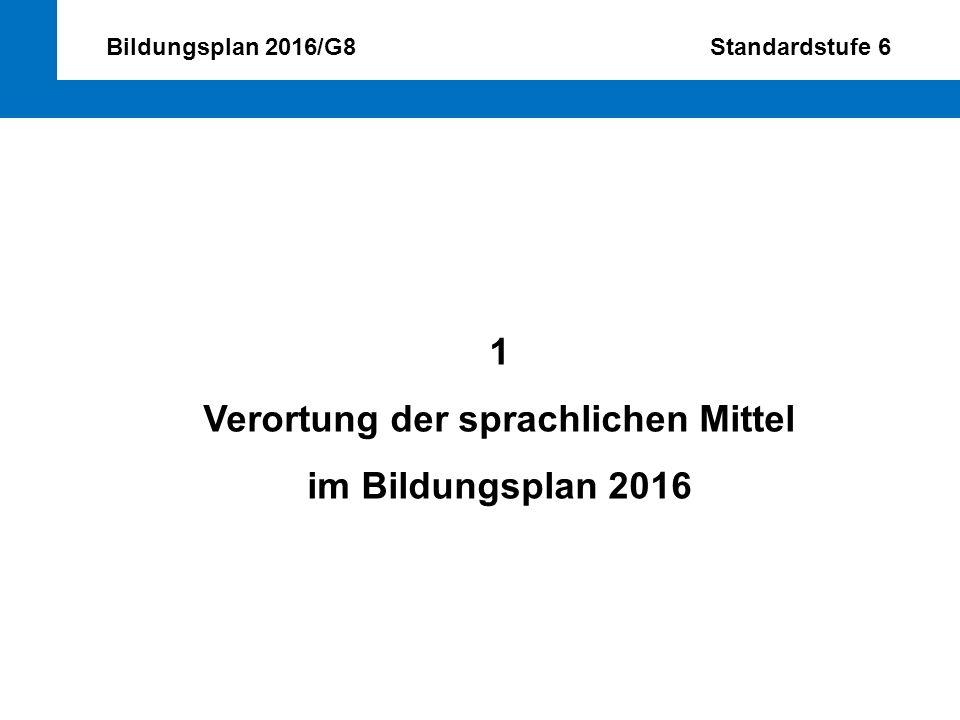 Bildungsplan 2016/G8 Standardstufe 6 1 Verortung der sprachlichen Mittel im Bildungsplan 2016