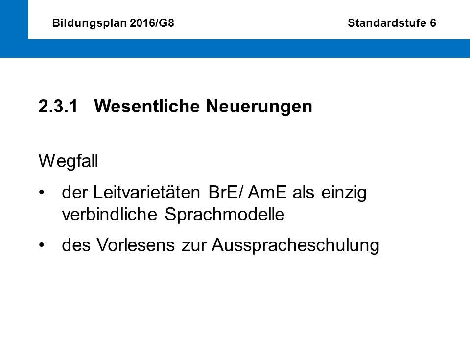 Bildungsplan 2016/G8 Standardstufe 6 2.3.1 Wesentliche Neuerungen Wegfall der Leitvarietäten BrE/ AmE als einzig verbindliche Sprachmodelle des Vorles