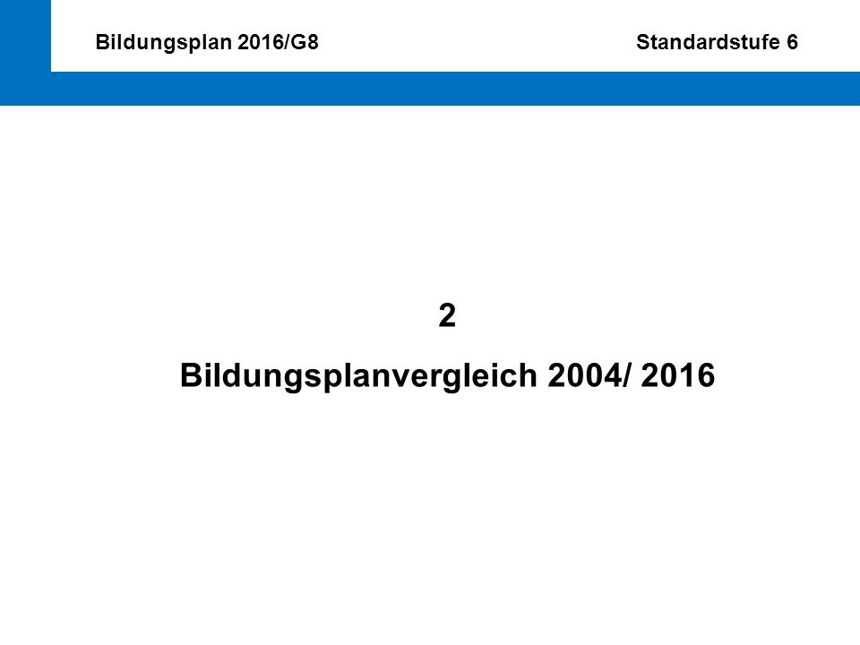 Bildungsplan 2016/G8 Standardstufe 6 2 Bildungsplanvergleich 2004/ 2016