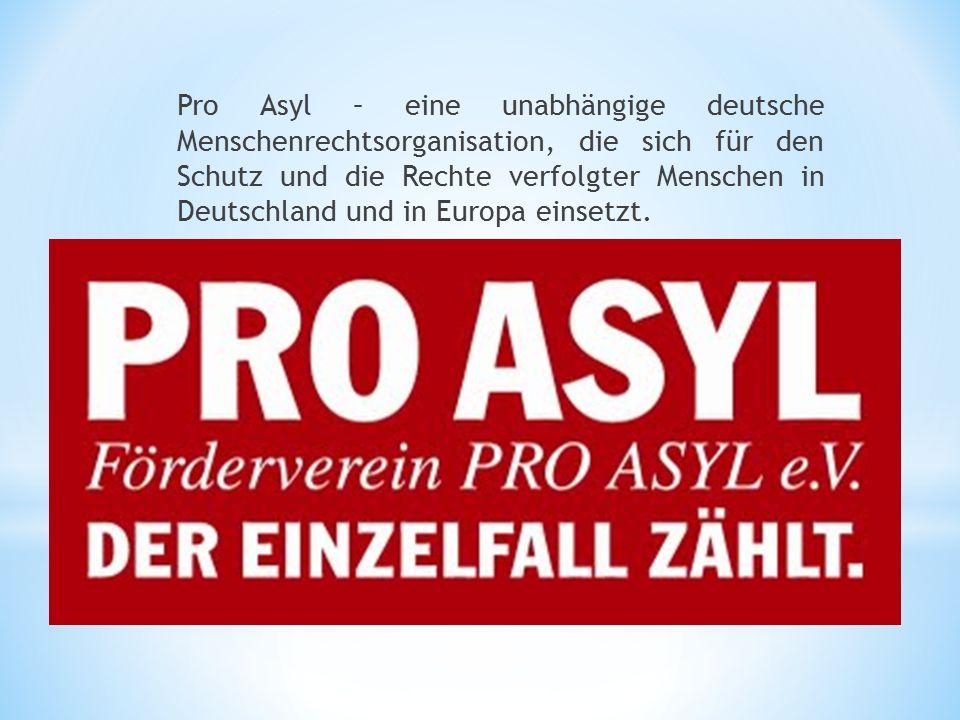 Pro Asyl – eine unabhängige deutsche Menschenrechtsorganisation, die sich für den Schutz und die Rechte verfolgter Menschen in Deutschland und in Euro
