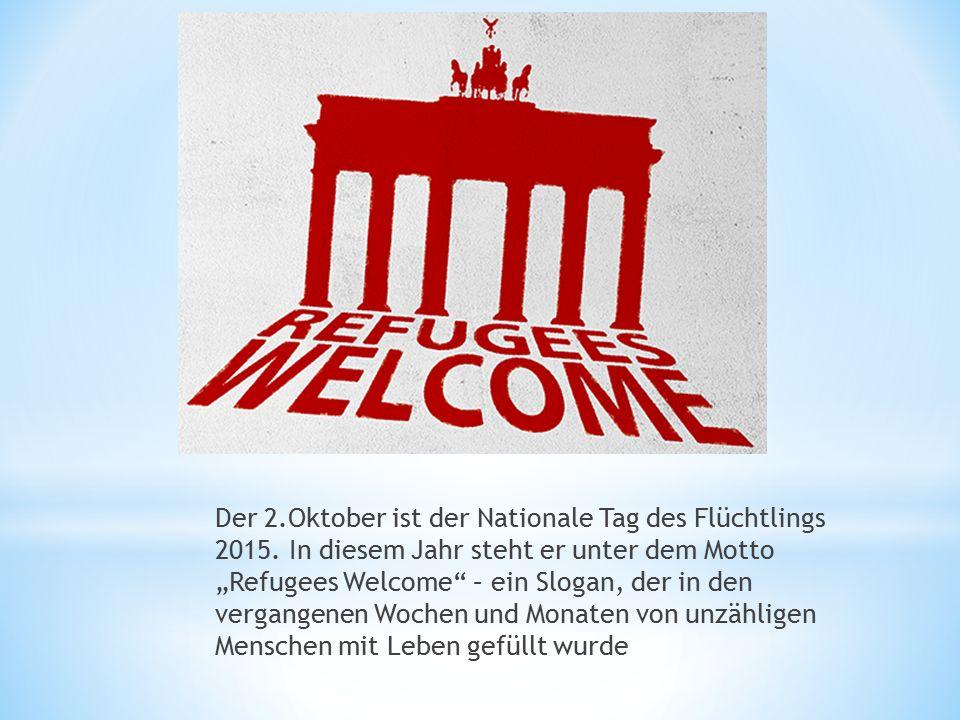 """Der 2.Oktober ist der Nationale Tag des Flüchtlings 2015. In diesem Jahr steht er unter dem Motto """"Refugees Welcome"""" – ein Slogan, der in den vergange"""