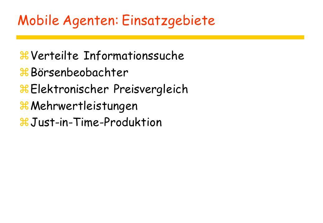 Mobile Agenten: Einsatzgebiete zVerteilte Informationssuche zBörsenbeobachter zElektronischer Preisvergleich zMehrwertleistungen zJust-in-Time-Produktion
