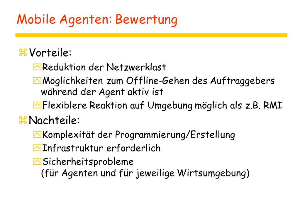 Mobile Agenten: Bewertung zVorteile: yReduktion der Netzwerklast yMöglichkeiten zum Offline-Gehen des Auftraggebers während der Agent aktiv ist yFlexi