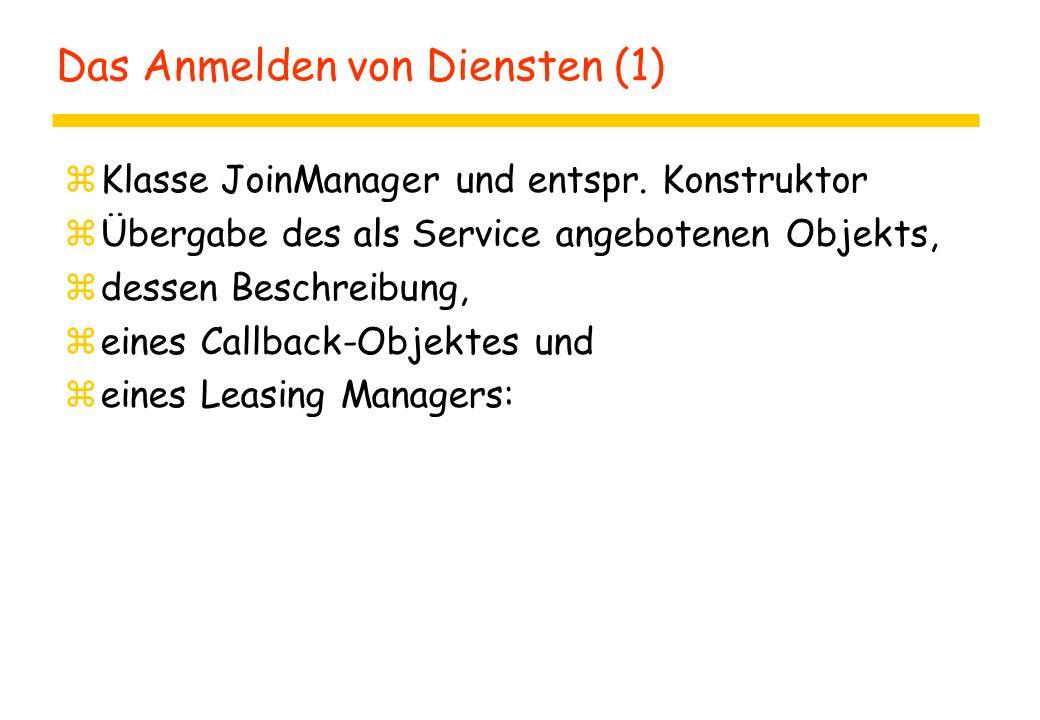 Das Anmelden von Diensten (1) zKlasse JoinManager und entspr. Konstruktor zÜbergabe des als Service angebotenen Objekts, zdessen Beschreibung, zeines