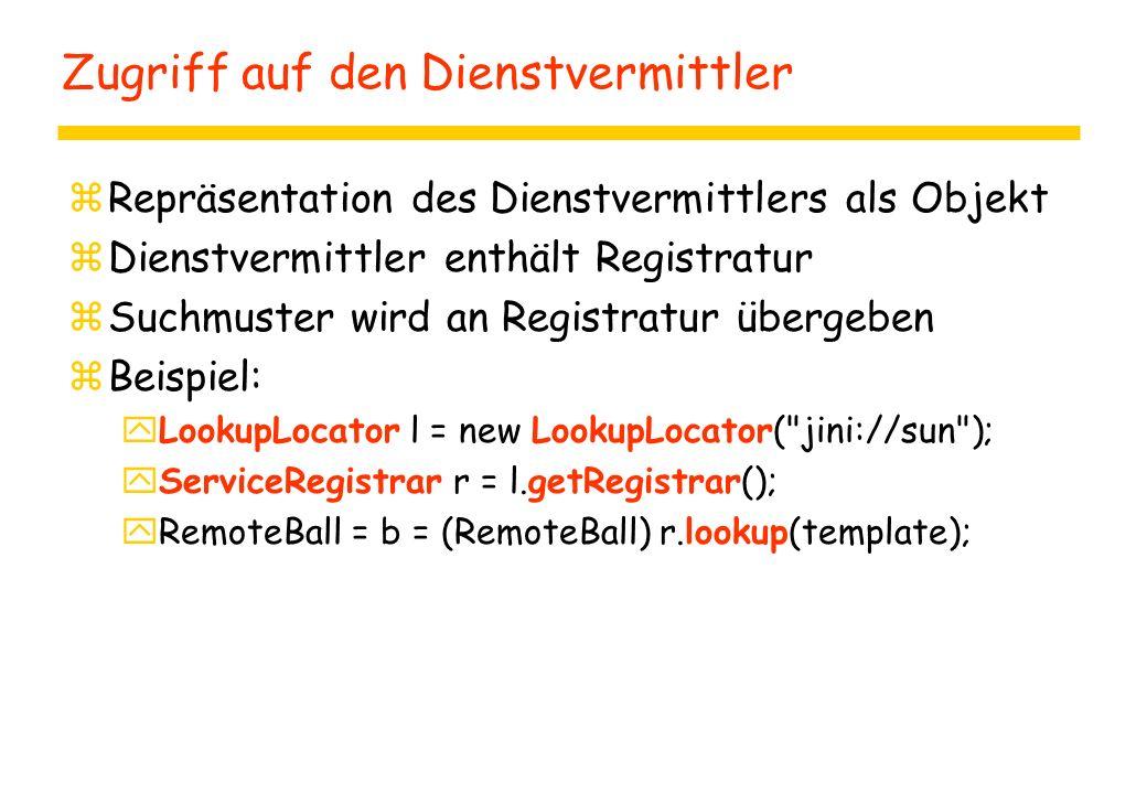 Zugriff auf den Dienstvermittler zRepräsentation des Dienstvermittlers als Objekt zDienstvermittler enthält Registratur zSuchmuster wird an Registratu
