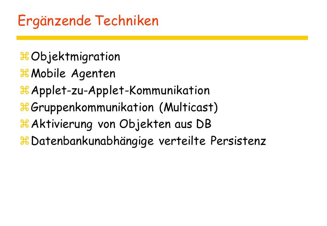 Ergänzende Techniken zObjektmigration zMobile Agenten zApplet-zu-Applet-Kommunikation zGruppenkommunikation (Multicast) zAktivierung von Objekten aus DB zDatenbankunabhängige verteilte Persistenz