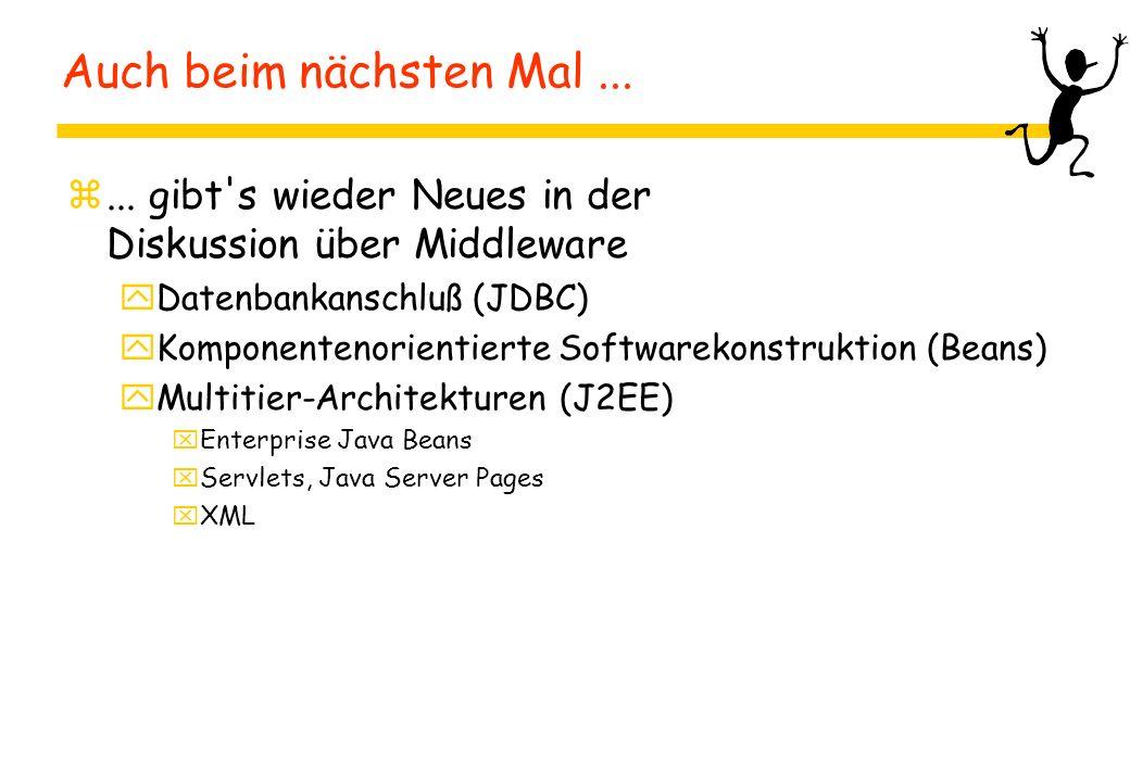 Auch beim nächsten Mal... z... gibt's wieder Neues in der Diskussion über Middleware yDatenbankanschluß (JDBC) yKomponentenorientierte Softwarekonstru
