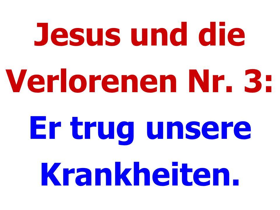Jesus und die Verlorenen Nr. 3: Er trug unsere Krankheiten.