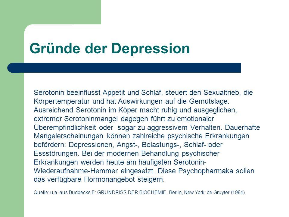 Gründe der Depression Serotonin beeinflusst Appetit und Schlaf, steuert den Sexualtrieb, die Körpertemperatur und hat Auswirkungen auf die Gemütslage.