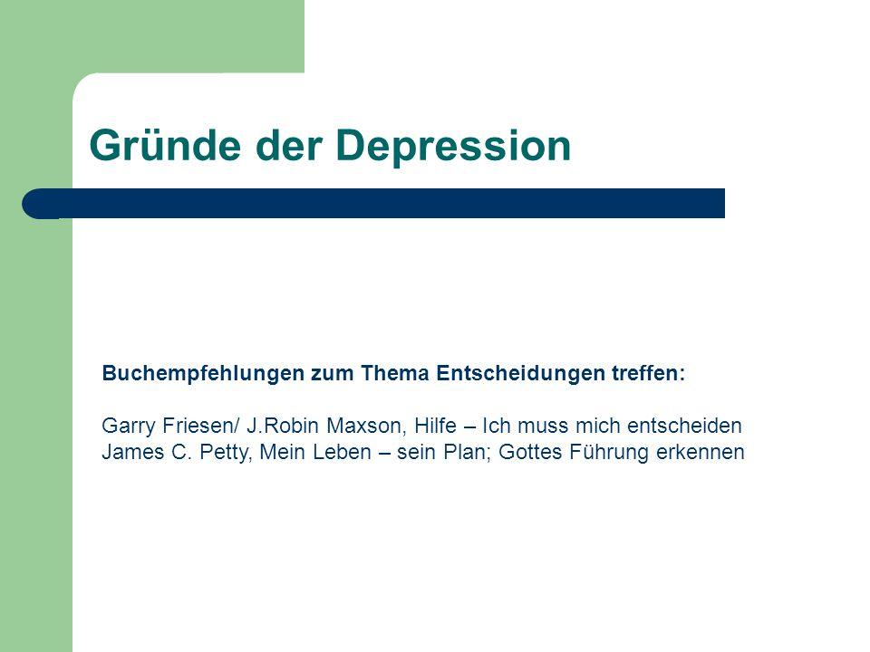 Gründe der Depression Buchempfehlungen zum Thema Entscheidungen treffen: Garry Friesen/ J.Robin Maxson, Hilfe – Ich muss mich entscheiden James C.