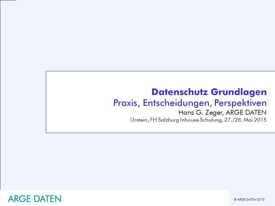 © ARGE DATEN 2015 Datenschutz Grundlagen Praxis, Entscheidungen, Perspektiven Hans G.