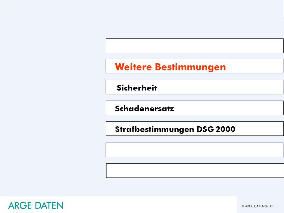© ARGE DATEN 2015 ARGE DATEN Weitere Bestimmungen Sicherheit Schadenersatz Strafbestimmungen DSG 2000 ARGE DATEN