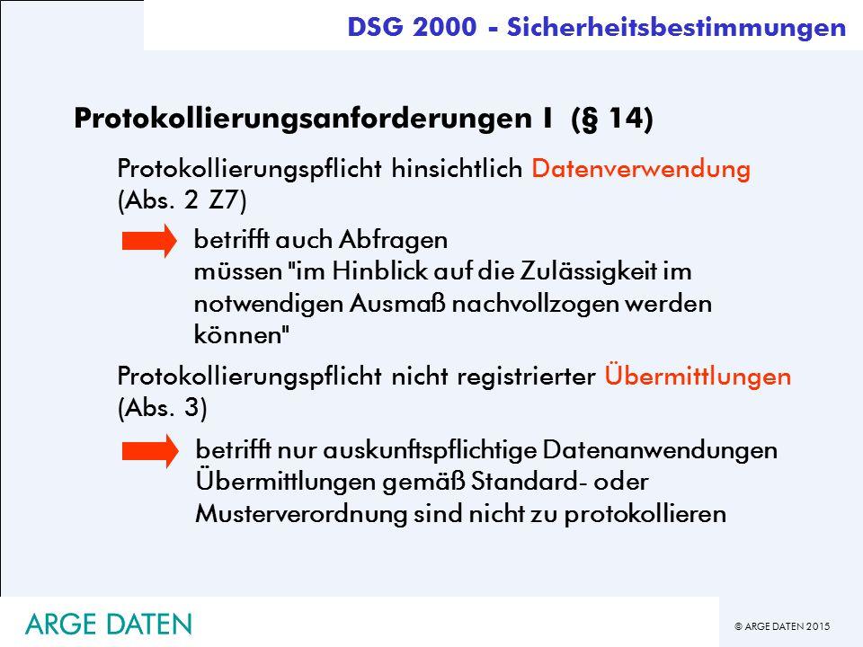 © ARGE DATEN 2015 ARGE DATEN Protokollierungsanforderungen I (§ 14) Protokollierungspflicht hinsichtlich Datenverwendung (Abs.