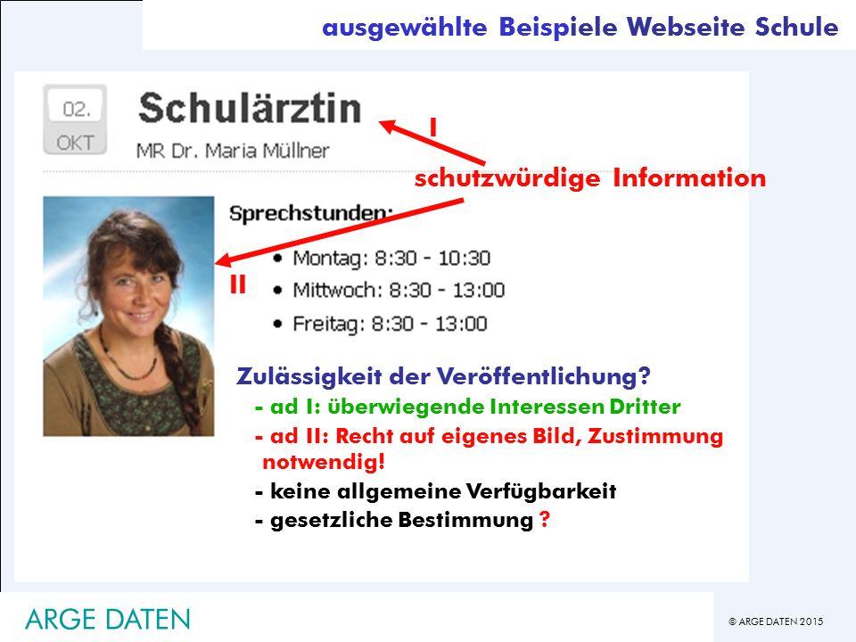 © ARGE DATEN 2015 ARGE DATEN ausgewählte Beispiele Webseite Schule Zulässigkeit der Veröffentlichung.