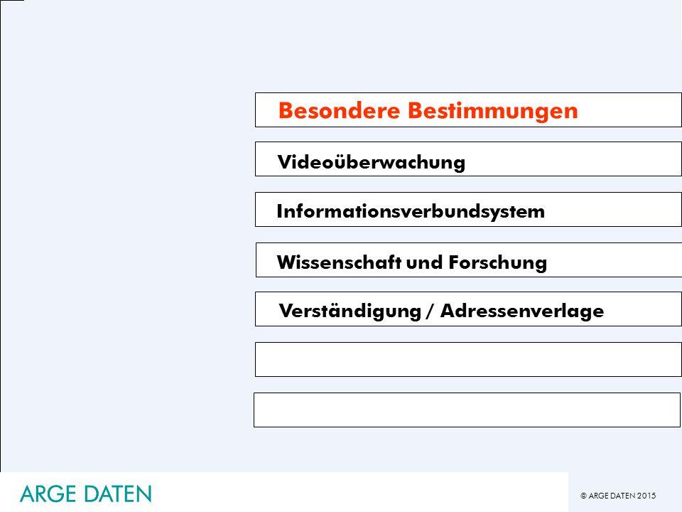 © ARGE DATEN 2015 ARGE DATEN Videoüberwachung Informationsverbundsystem Verständigung / Adressenverlage Besondere Bestimmungen Wissenschaft und Forschung ARGE DATEN