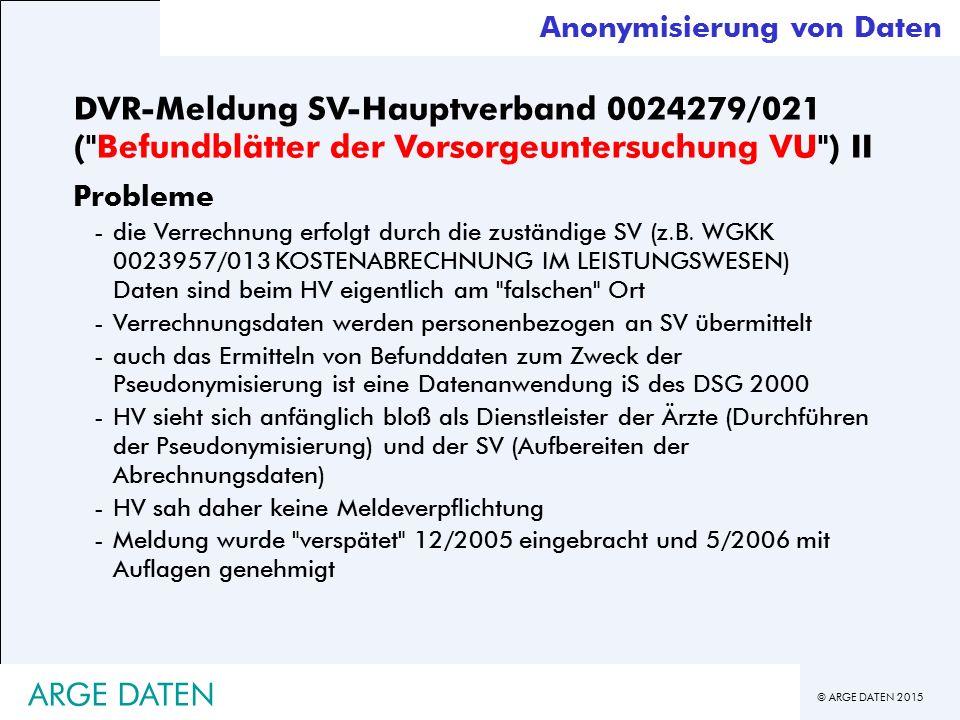 © ARGE DATEN 2015 DVR-Meldung SV-Hauptverband 0024279/021 ( Befundblätter der Vorsorgeuntersuchung VU ) II Probleme -die Verrechnung erfolgt durch die zuständige SV (z.B.