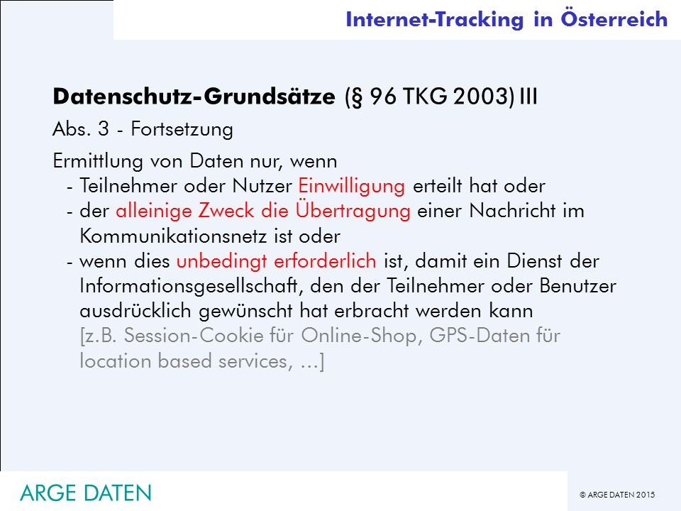 © ARGE DATEN 2015 Datenschutz-Grundsätze (§ 96 TKG 2003) III Abs.