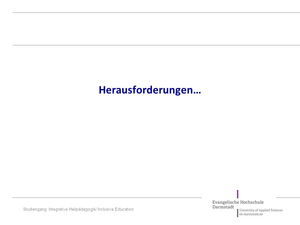 Studiengang Integrative Heilpädagogik/ Inclusive Education Herausforderungen…