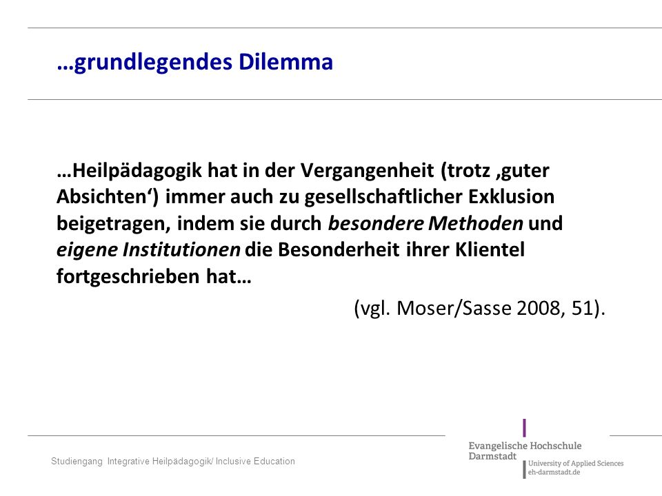 Studiengang Integrative Heilpädagogik/ Inclusive Education …Heilpädagogik hat in der Vergangenheit (trotz 'guter Absichten') immer auch zu gesellschaf