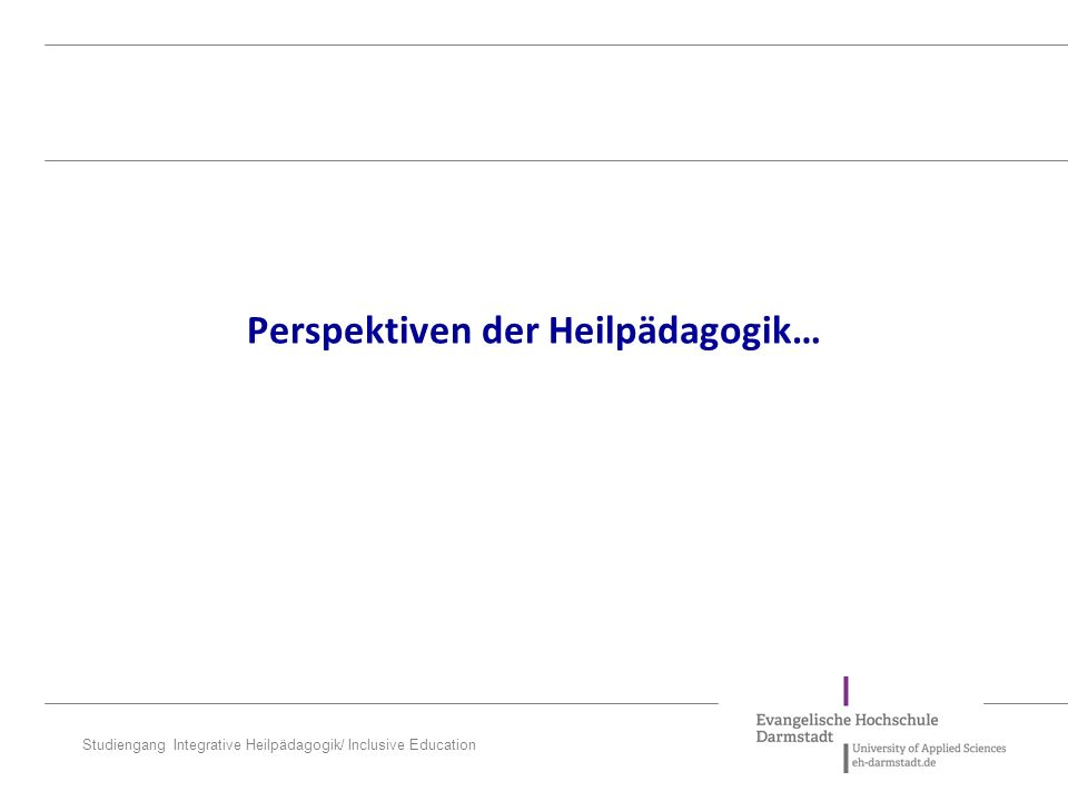 Studiengang Integrative Heilpädagogik/ Inclusive Education Perspektiven der Heilpädagogik…