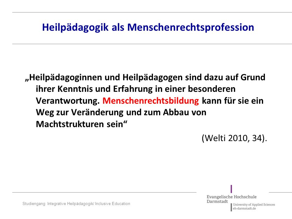 "Studiengang Integrative Heilpädagogik/ Inclusive Education ""Heilpädagoginnen und Heilpädagogen sind dazu auf Grund ihrer Kenntnis und Erfahrung in ein"