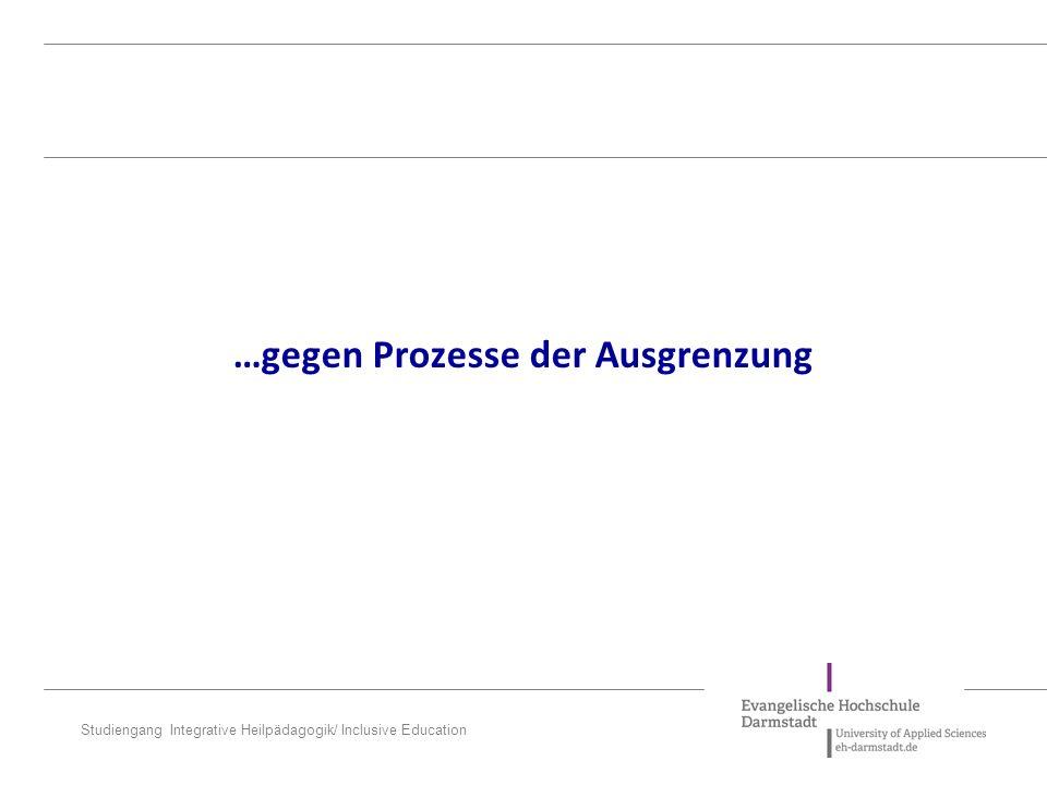 Studiengang Integrative Heilpädagogik/ Inclusive Education …gegen Prozesse der Ausgrenzung