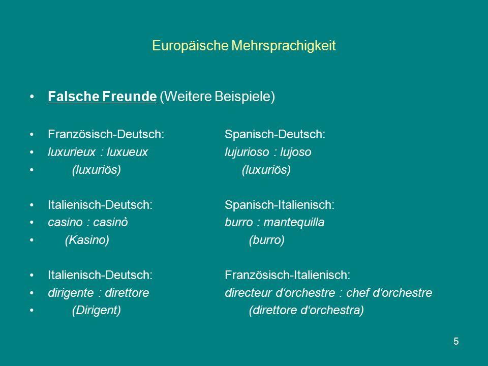 Europäische Mehrsprachigkeit Falsche Freunde (Weitere Beispiele) Französisch-Deutsch:Spanisch-Deutsch: luxurieux : luxueuxlujurioso : lujoso (luxuriös