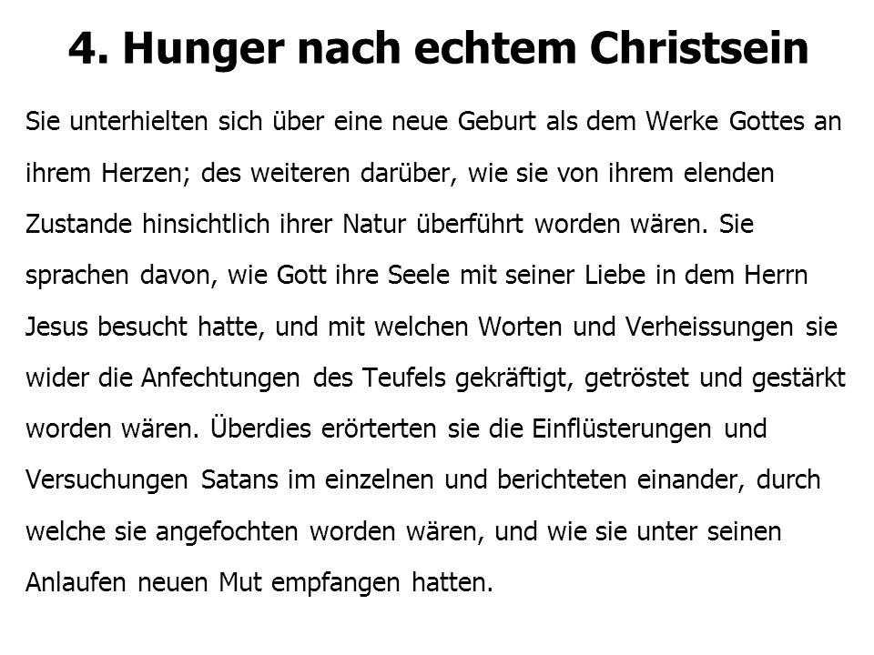 4. Hunger nach echtem Christsein Sie unterhielten sich über eine neue Geburt als dem Werke Gottes an ihrem Herzen; des weiteren darüber, wie sie von i