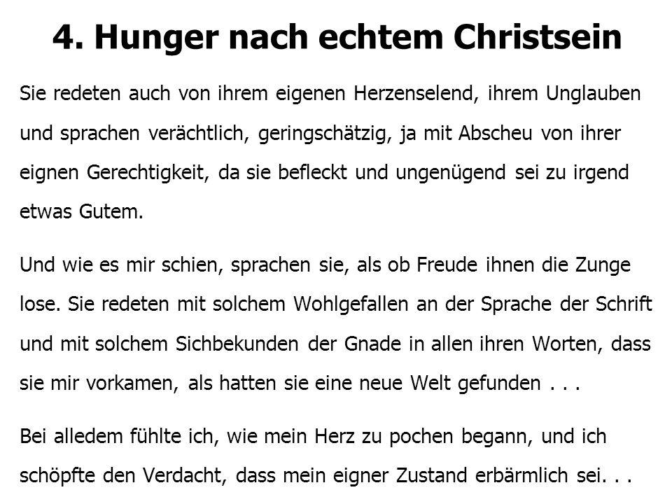 4. Hunger nach echtem Christsein Sie redeten auch von ihrem eigenen Herzenselend, ihrem Unglauben und sprachen verächtlich, geringschätzig, ja mit Abs