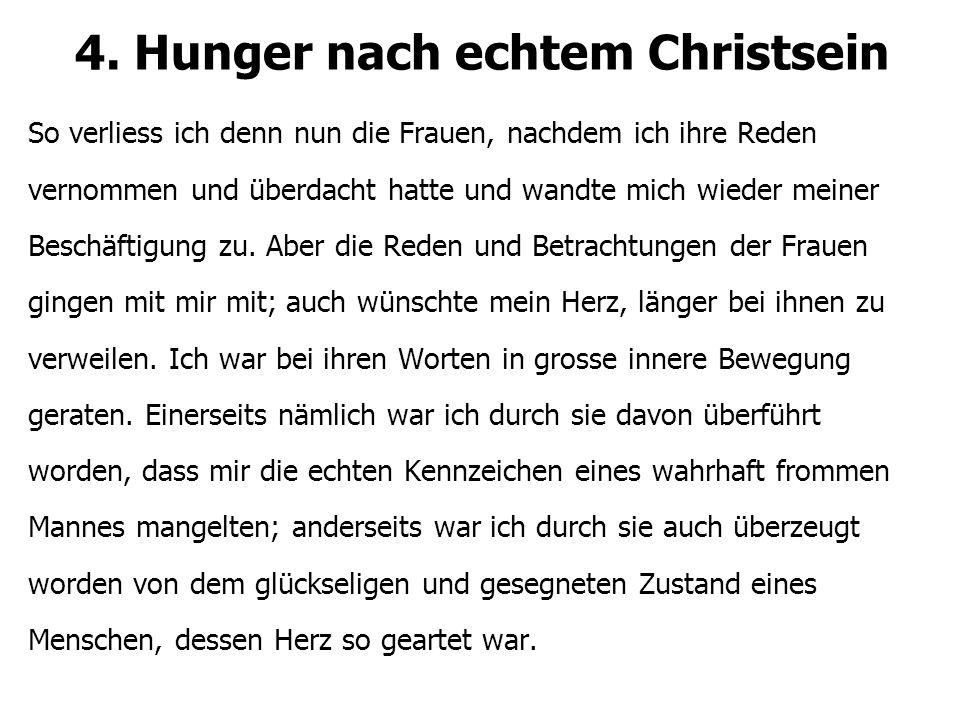 4. Hunger nach echtem Christsein So verliess ich denn nun die Frauen, nachdem ich ihre Reden vernommen und überdacht hatte und wandte mich wieder mein