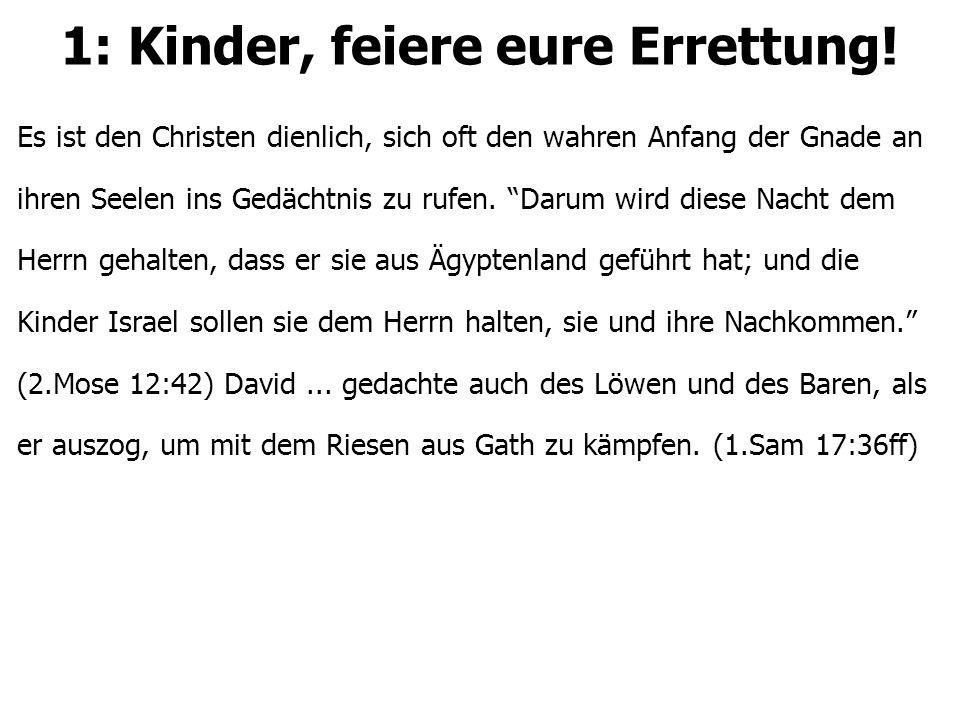 """1: Kinder, feiere eure Errettung! Es ist den Christen dienlich, sich oft den wahren Anfang der Gnade an ihren Seelen ins Gedächtnis zu rufen. """"Darum w"""